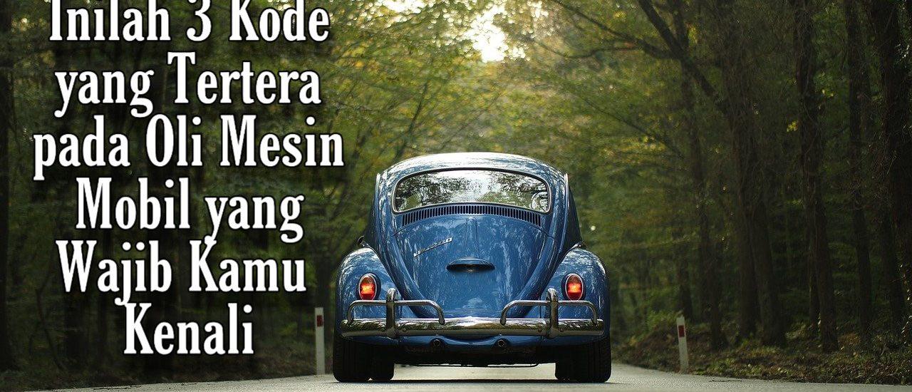 3 kode yang tertera pada oli mesin mobil