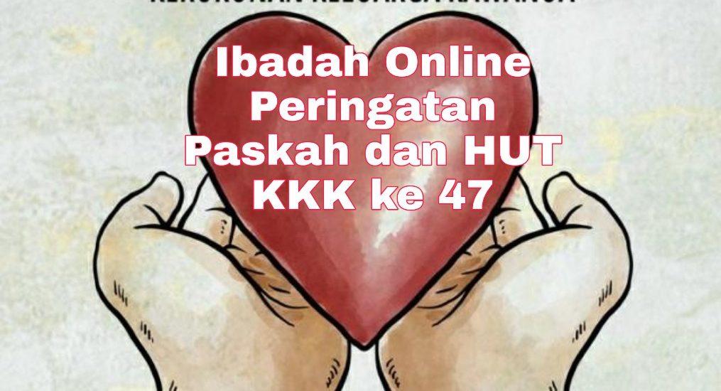 Ibadah Online Peringatan Paskah dan HUT KKK ke 47